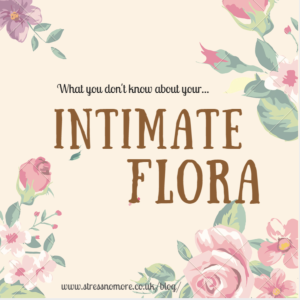 What You Don't Know About Your Intimate Flora